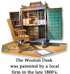 The Wooten Desk was patented by a local firm in the late 1800's.
