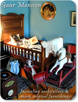 Gaar Mansion - many original furnishings and artifacts!  Click to learn more.