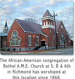 The African-American congregation of Bethel A.M.E. Church at South B & 6th in Richmond has worshiped at this location since 1868.