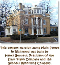 This elegant mansion along Main Street in Richmond was built by Henry Gennett, President of the Starr Piano Company and the Gennett Recording Company.