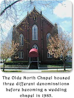 The Olde North Chapel housed three different demoninations before becoming a wedding chapel in 1985.