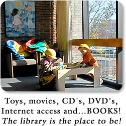 Toys, movies, CD's, DVD's, Internet access and BOOKS!  The library is the place to be!