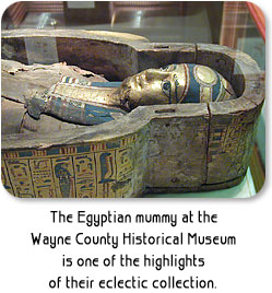The Egyptian mumy at the Wayne County Historical Museum is one of the hightlights of their eclectic collection.