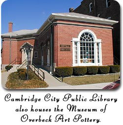 The Cambridge City Public Library also houses the Museum of Overbeck Art Pottery.