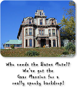 Who needs the Bates Motel?  We've got the Gaar mansion for a really spooky backdrop!