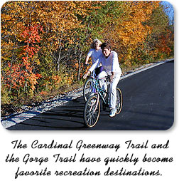 The Cardinal Greenway Trail and the Gorge Trail have quickly become favorite recreation destinations.