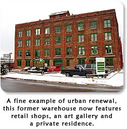 A fine example of urban renewal, this former warehouse now features retail shops, an art gallery and a private residence.