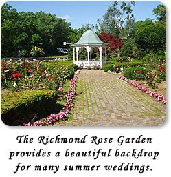 The Richmond Rose Garden provides a beautiful backdrop for many summer weddings.