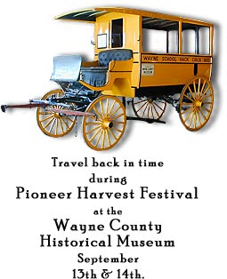 "Wayne School ""Hack"" - Travel back in time during the Pioneer Harvest Festival at the Wayne County Historical Museum Sept. 13th & 14th."