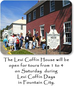The Levi Coffin House will be open for tours from 1 to 4 on Saturday during Levi Coffin Days in Fountain City.