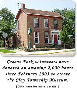 Greens Fork volunteers have donated an amazing 2,000 hours since February 2003 to create the Clay Township Museum.