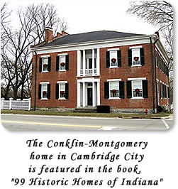 "The Conklin-Montgomery home in Cambridge City is featured in the book. ""99 Historic Homes of Indiana""."