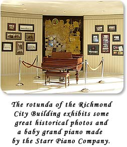 The rotunda of the Richmond City Building exhibits some great historical photos and a baby grand piano made by the Starr Piano Company.