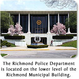 The Richmond Police Department is located on the lower level of the Richmond Municipal Building.