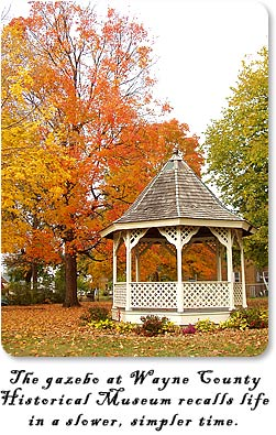 The gazebo at Wayne County Historical Museum recalls life in a slower, simpler time.