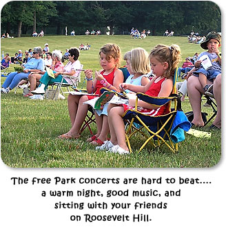 The free Park concerts are hard to beat...a warm night, good music, and sitting with your friends on Roosevelt Hill.