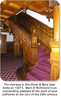The stairway in the Oliver & Mary Gaar home at 1307 E. Main in Richmond is an outstanding example of the work of area craftsmen at the turn of the 20th century.