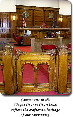 Courtrooms in the Wayne County Courthouse reflect the craftsman heritage of our community.