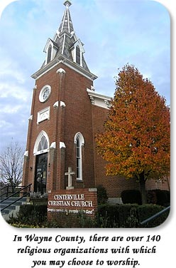 In Wayne County, there are over 140 religious organizations with which you may choose to worship. (Centerville Christian Church)