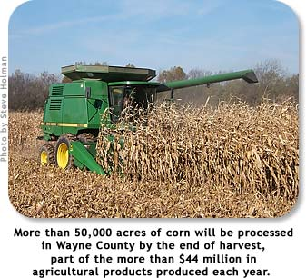 More than 50,000 acres of corn will be processed in Wayne County by the end of harvest, part of more than $44 million in agricultural products produced in Wayne County each year.