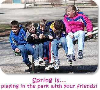 Spring is...playing in the park with your friends.