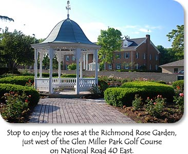 Stop to enjoy the roses at the Richmond Rose Garden, just west of th Glen Miller Park Golf Course on National Road 40 East.