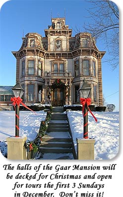 The halls of the Gaar Mansion will be decked for Christmas and open for tours the first 3 Sundays in December.  Don't miss it!