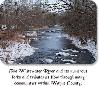 The Whitewater River and its numerous forks and tributaries flow through many communities within Wayne County.