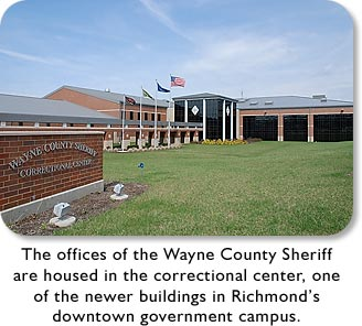 The offices of the Wayne County Sheriff are housed in the correctional center, one of the newer buildings in Richmond's downtown government campus.