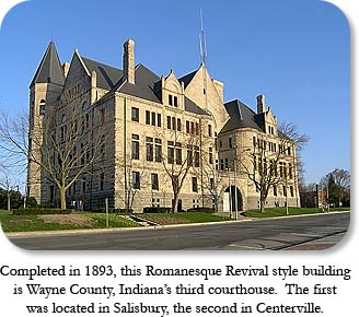 Completed in 1893, this Romanesque Revival style building is Wayne County, Indiana's third courthouse.  The first was located in Salisbury, the second in Centerville.