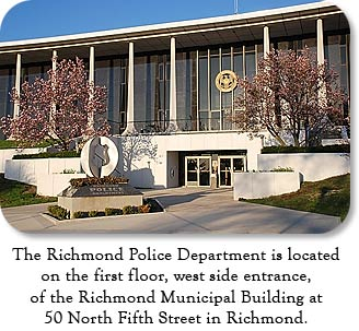 The Richmond Police Department is located on the first floor, west side entrance, of the Richmond Municipal Building at 50 North Fifth Street in Richmond.