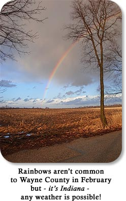 Rainbows are common to Wayne County in February but - it's Indiana - any weather is possible!