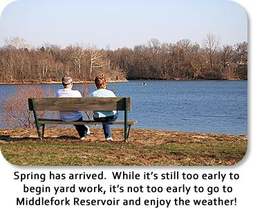 Spring has arrived.  While it's still too early to begin yard work, it's not too early to go to Middlefork Reservoir and enjoy the weather!