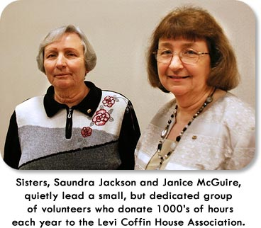 Sisters, Saundra Jackson and Janice McQuire, quietly lead a small, but dedicated group of volunteers who donate 1000's of hours each year to the Levi Coffin House Association.