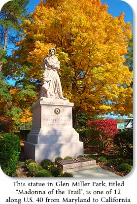 "This statue in Glen Miller Park, titled ""Madonna of the Trail"", is one of 12 along U.S. 40 from Maryland to California."