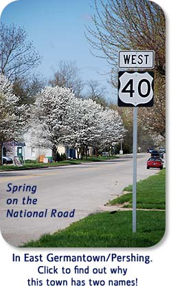 Spring on the National Road...in East Germantown/Pershing.  Click to find out why this town has two names!