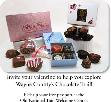 Chocolates: Invite your valentine to help you explore Wayne County's Chocolate Trail!  Pick up your free passport at the Old National Trail Welcome Center.
