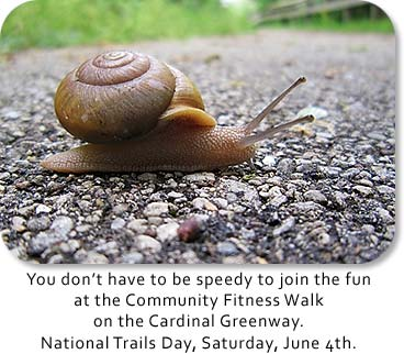 Photo: Snail, Text: You don't have to be speedy to join the fun at the Community Fitness Walk on the Cardinal Greenway.  National Trails Day, Saturday, June 4th.