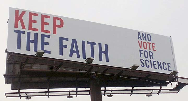 Supplied Photo: Billboard reading: Keep the Faith... and Vote for Science